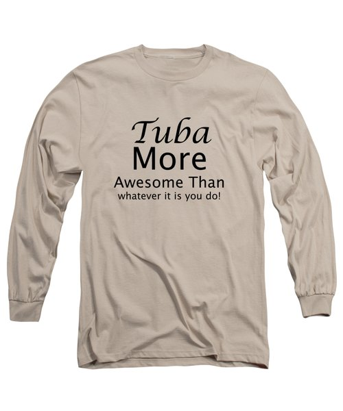 Tubas More Awesome Than You 5561.02 Long Sleeve T-Shirt