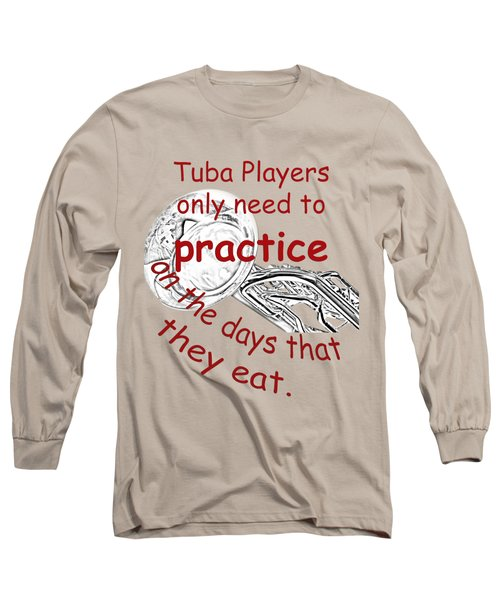 Tubas Practice When They Eat Long Sleeve T-Shirt
