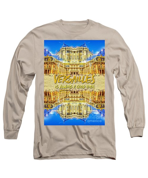 Versailles Is Always A Good Idea Paris France Long Sleeve T-Shirt