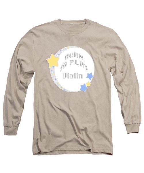 Violin Born To Play Violin 5681.02 Long Sleeve T-Shirt