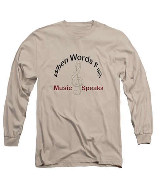 Where Words Fail Music Speaks Long Sleeve T-Shirt
