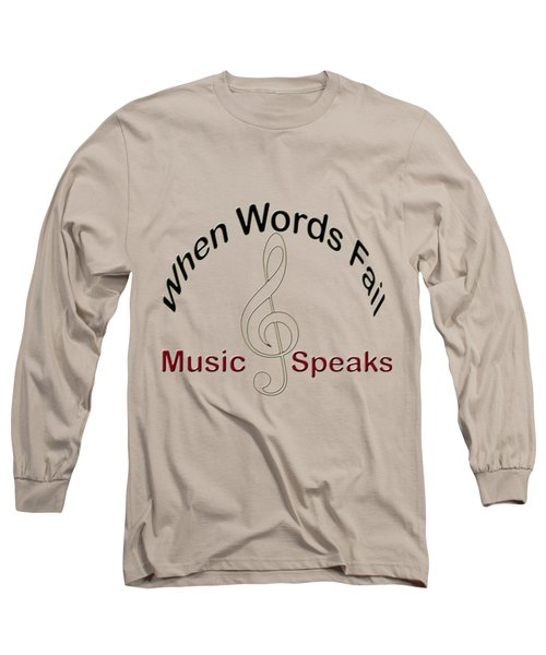 Where Words Fail Music Speaks Long Sleeve T-Shirt