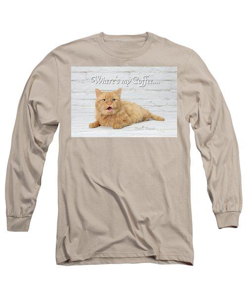 Where's My Coffee? Long Sleeve T-Shirt