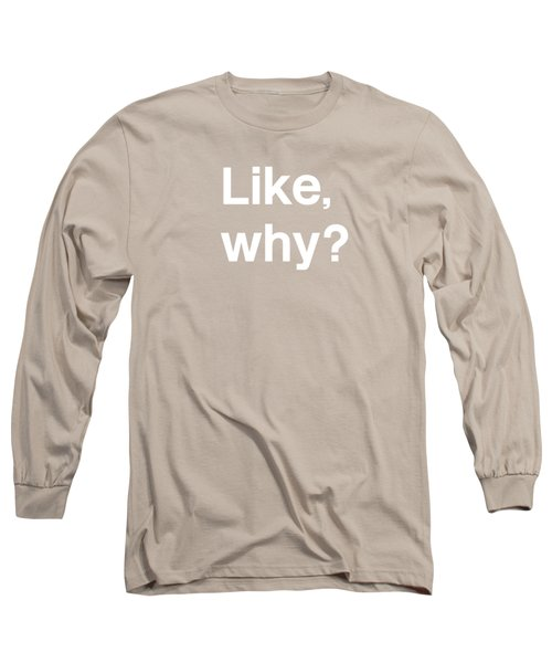 Why- Art By Linda Woods Long Sleeve T-Shirt