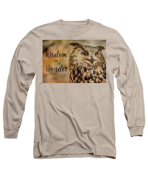 Wisdom Begins In Wonder Long Sleeve T-Shirt