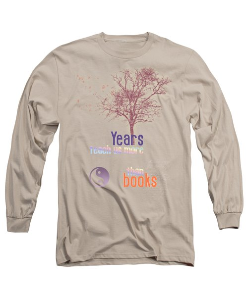 Years Teach Us More Long Sleeve T-Shirt