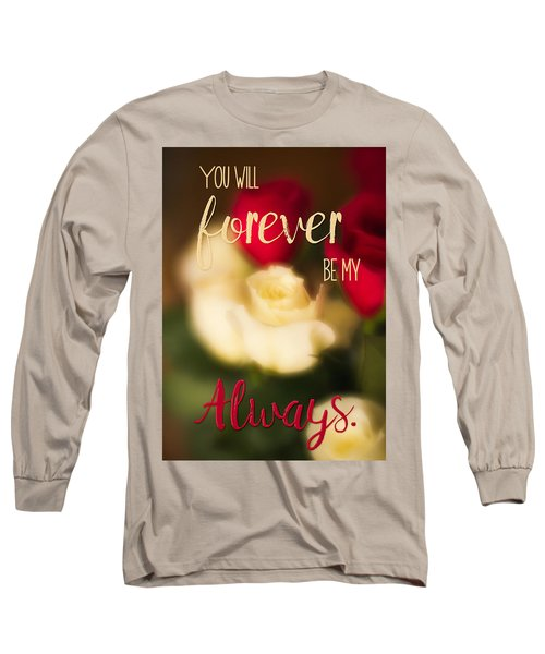 You Will Forever Be My Always Long Sleeve T-Shirt