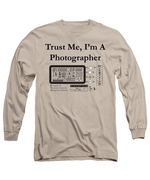 Trust Me I'm A Photographer Long Sleeve T-Shirt
