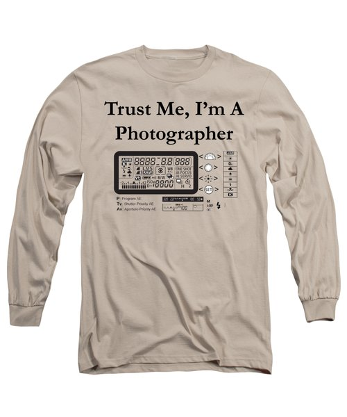 Trust Me I'm A Photographer Long Sleeve T-Shirt