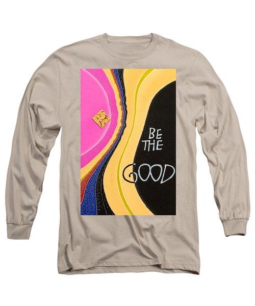 Be The Good Long Sleeve T-Shirt