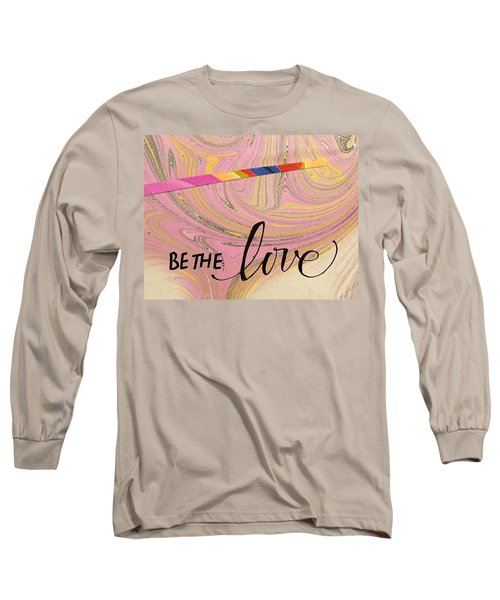 Be The Love Long Sleeve T-Shirt