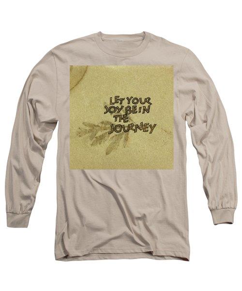Joy In The Journey Long Sleeve T-Shirt