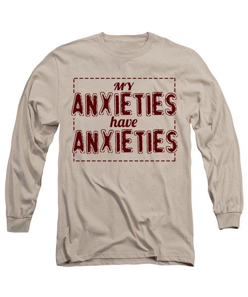 My Anxieties Long Sleeve T-Shirt