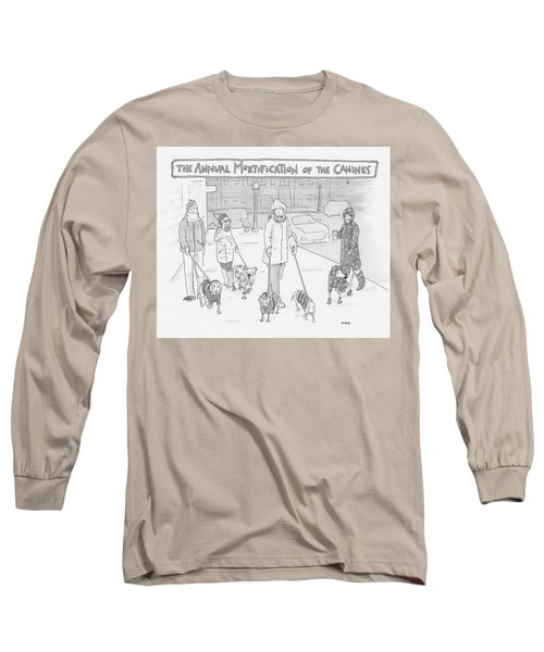 The Annual Mortification Of The Canines Long Sleeve T-Shirt