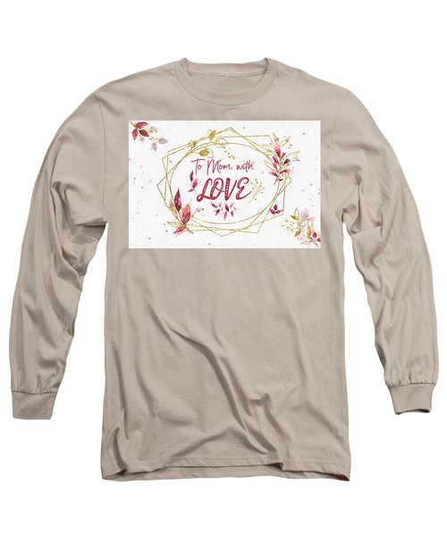 To Mom, With Love Long Sleeve T-Shirt