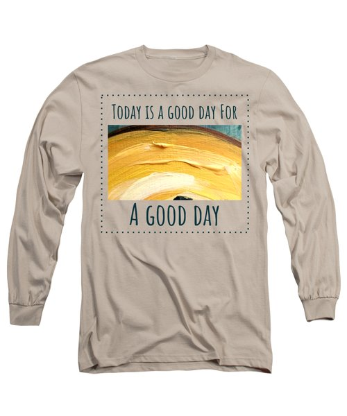 Long Sleeve T-Shirt featuring the painting Today Is A Good Day by Maria Langgle