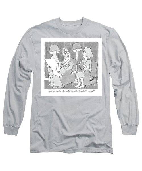 And Just Exactly What Is That Expression Intended Long Sleeve T-Shirt