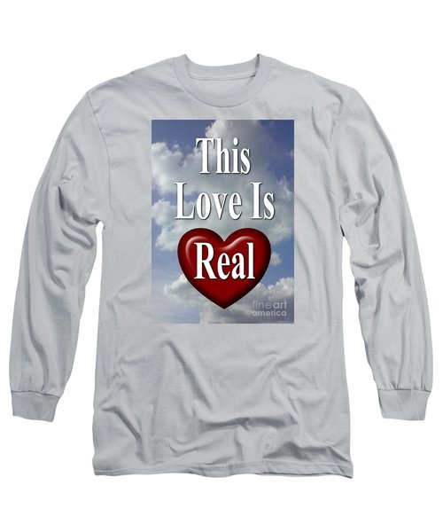 This Love Is Real Long Sleeve T-Shirt