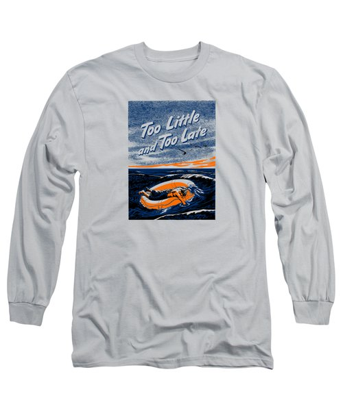 Too Little And Too Late - Ww2 Long Sleeve T-Shirt