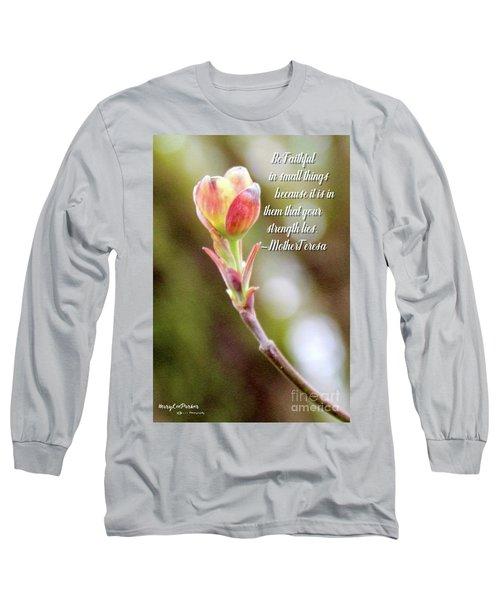 Be Faithful By Mother Teresa Long Sleeve T-Shirt