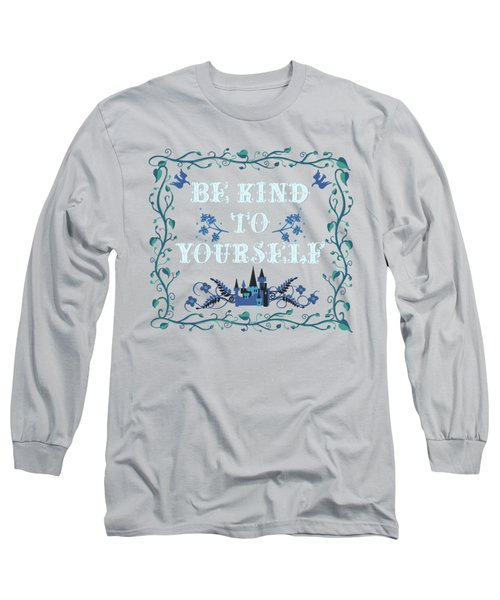 Be Kind To Yourself Fairytale Sign Long Sleeve T-Shirt