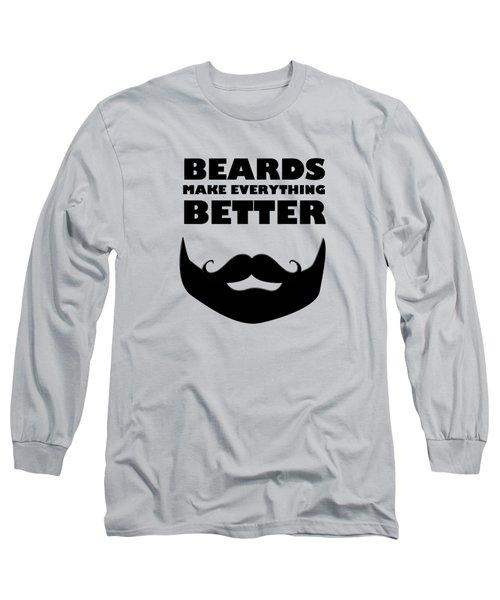 Beards Make Everything Better Long Sleeve T-Shirt