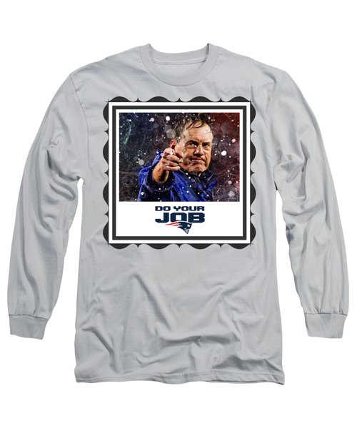 Bill Belichick Do Your Job Long Sleeve T-Shirt