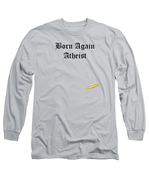 Born Again Atheist Long Sleeve T-Shirt
