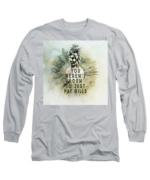 Born To Pay Bills Long Sleeve T-Shirt