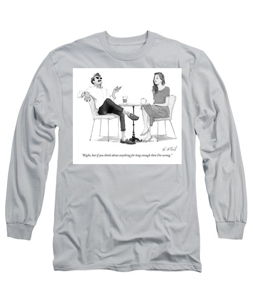 But If You Think About Anything For Long Enough Long Sleeve T-Shirt