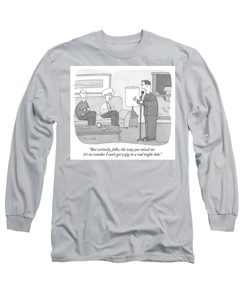 But Seriously Folks Long Sleeve T-Shirt