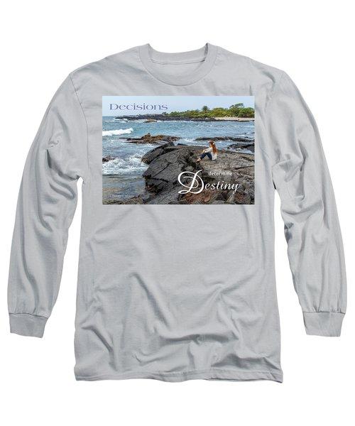 Decisions Determine Destiny Long Sleeve T-Shirt