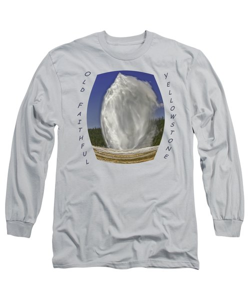 Fisheye Look At Old Faithful Long Sleeve T-Shirt by John M Bailey
