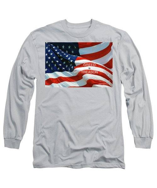 Long Sleeve T-Shirt featuring the photograph Greed Is Treason by Paul W Faust - Impressions of Light