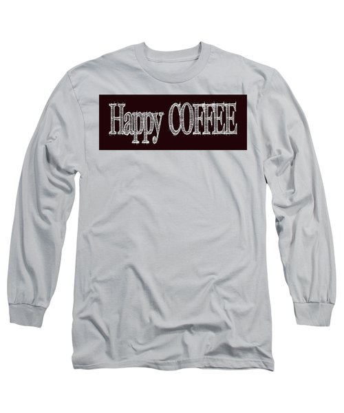 Happy Coffee Mug 2 Long Sleeve T-Shirt by Robert J Sadler