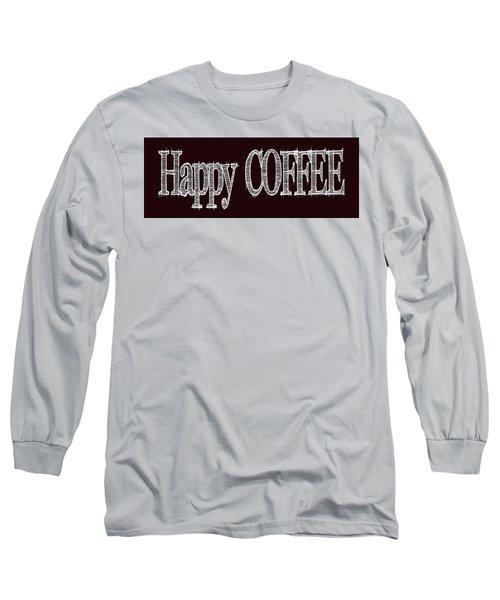 Happy Coffee Mug 2 Long Sleeve T-Shirt