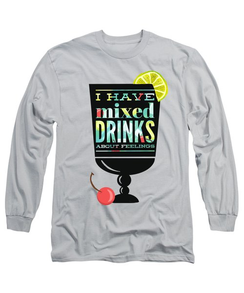 I Have Mixed Drinks About Feelings Long Sleeve T-Shirt by Little Bunny Sunshine