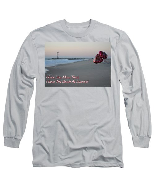 I Love You More Than... Long Sleeve T-Shirt