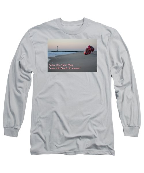 I Love You More Than... Long Sleeve T-Shirt