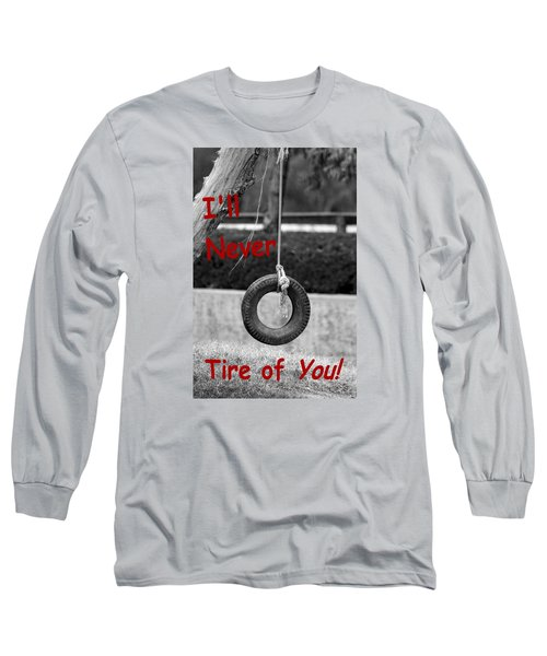 I'll Never Tire Of You Long Sleeve T-Shirt by Bob Pardue