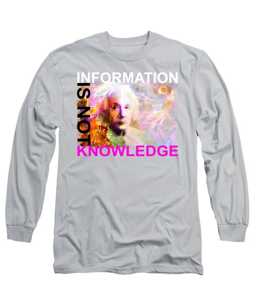 Information Is Not Knowledge Long Sleeve T-Shirt