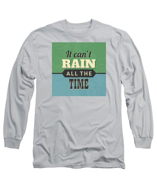 It Can't Rain All The Time Long Sleeve T-Shirt