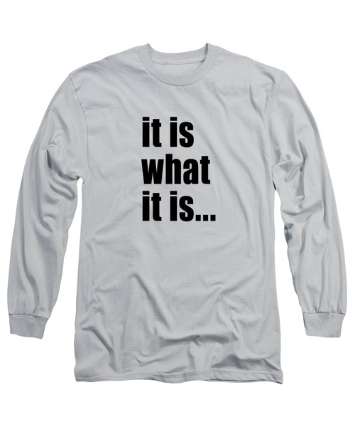 It Is What It Is On Black Text Long Sleeve T-Shirt