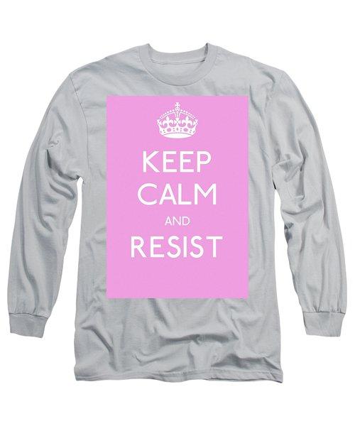 Keep Calm And Resist Long Sleeve T-Shirt