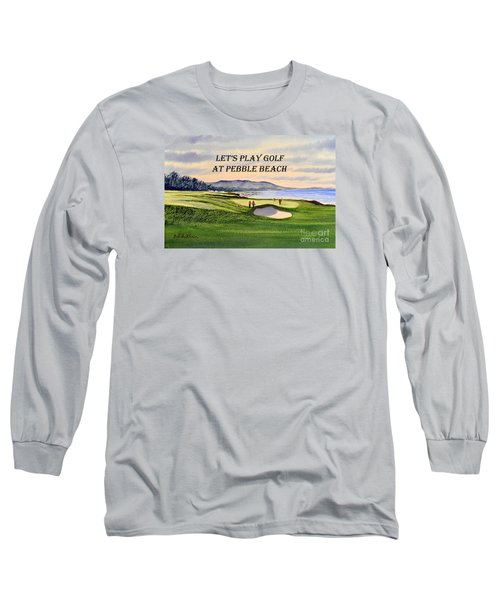 Long Sleeve T-Shirt featuring the painting Let-s Play Golf At Pebble Beach by Bill Holkham