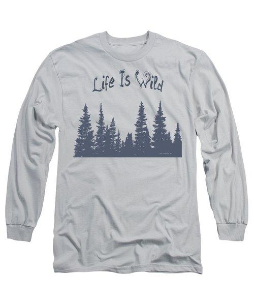 Life Is Wild Long Sleeve T-Shirt
