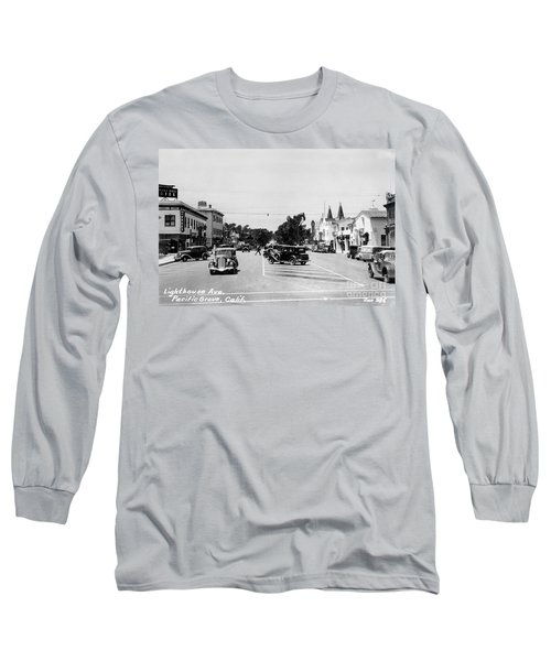Lighthouse Avenue Downtown Pacific Grove, Calif. 1935  Long Sleeve T-Shirt