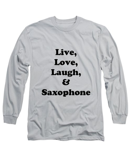 Live Love Laugh And Saxophone 5598.02 Long Sleeve T-Shirt by M K  Miller