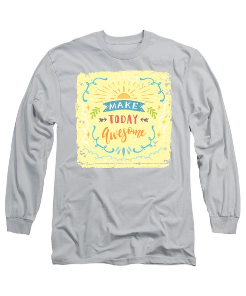 Make Today Awesome Long Sleeve T-Shirt