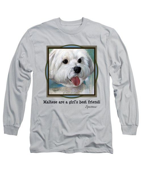 Maltese Are A Girl's Best Friend Long Sleeve T-Shirt